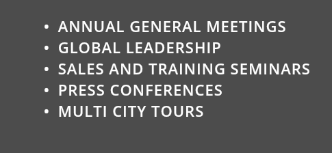 ANNUAL GENERAL MEETINGS GLOBAL LEADERSHIP SALES AND TRAINING SEMINARS PRESS CONFERENCES MULTI CITY TOURS